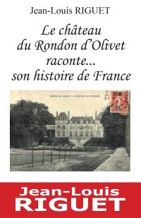 Première de couverture de Le Château du Rondon d'Olivet raconte... son histoire de France, un livre de Jean-Louis Riguet